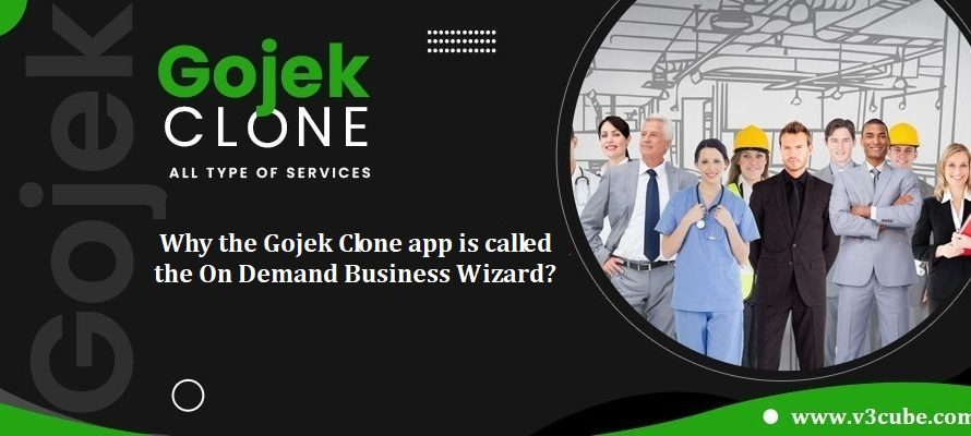 Why the Gojek Clone app is called the On Demand Business Wizard?